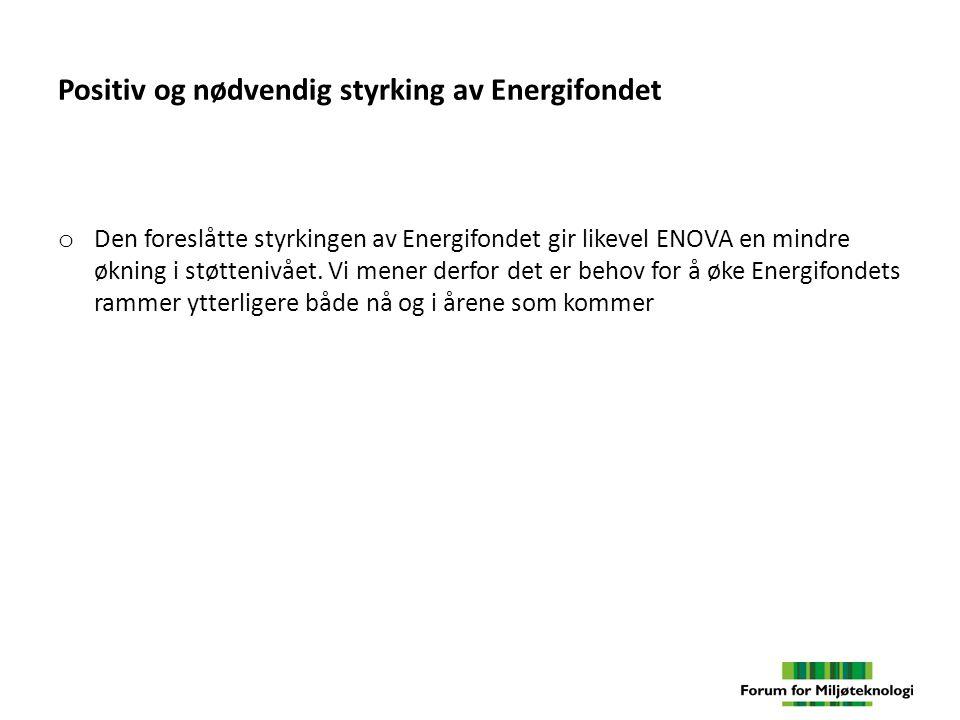 Positiv og nødvendig styrking av Energifondet o Den foreslåtte styrkingen av Energifondet gir likevel ENOVA en mindre økning i støttenivået.