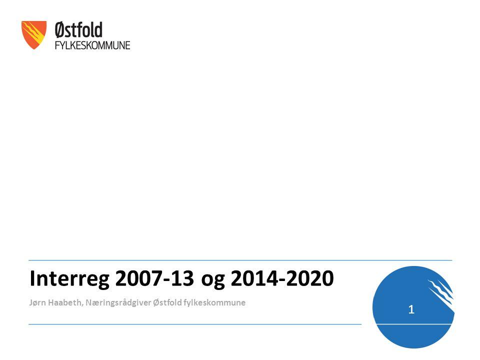 Interreg 2007-13 og 2014-2020 Jørn Haabeth, Næringsrådgiver Østfold fylkeskommune 1