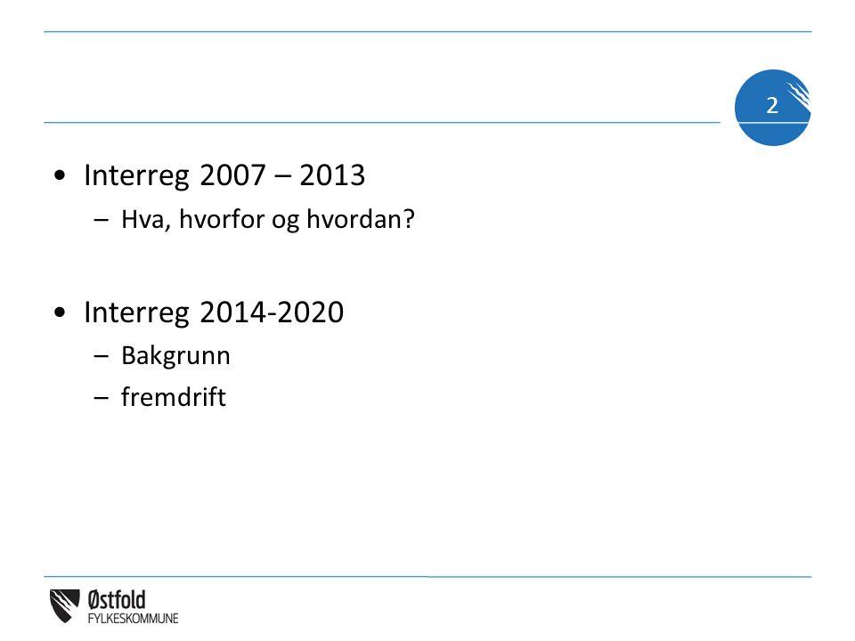 Interreg 2007 – 2013 –Hva, hvorfor og hvordan Interreg 2014-2020 –Bakgrunn –fremdrift 2