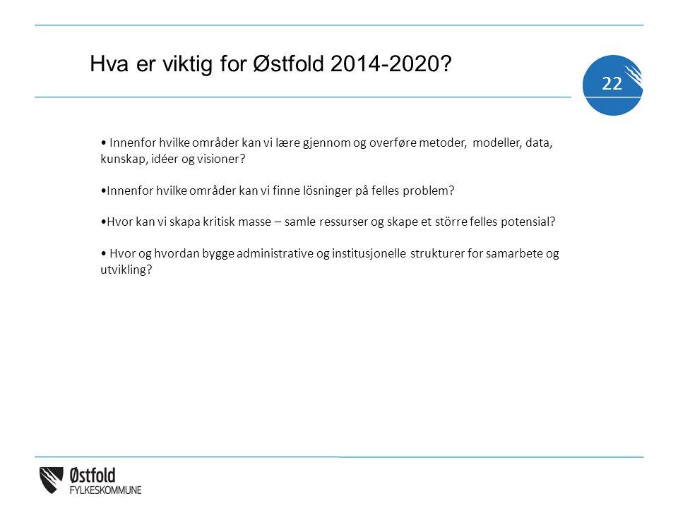 22 Hva er viktig for Østfold 2014-2020? Innenfor hvilke områder kan vi lære gjennom og overføre metoder, modeller, data, kunskap, idéer og visioner? I