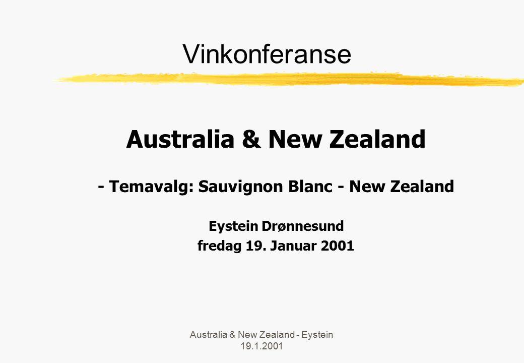 Australia & New Zealand - Eystein 19.1.2001 Vinkonferanse Australia & New Zealand - Temavalg: Sauvignon Blanc - New Zealand Eystein Drønnesund fredag 19.