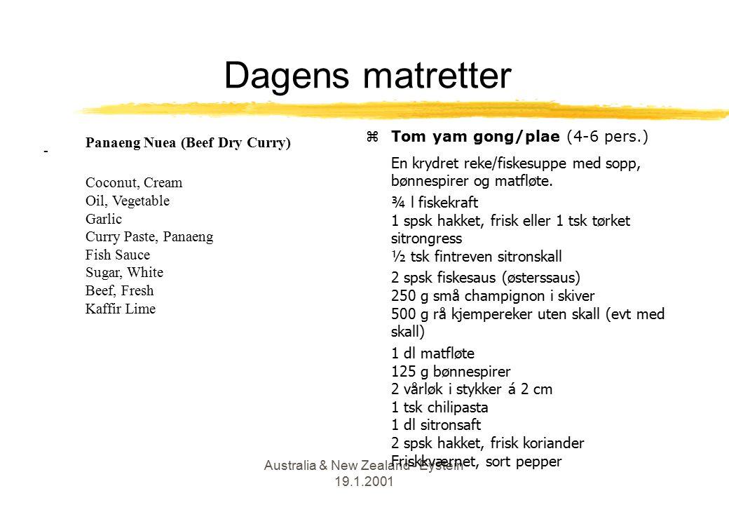 Australia & New Zealand - Eystein 19.1.2001 Dagens matretter - zTom yam gong/plae (4-6 pers.) En krydret reke/fiskesuppe med sopp, bønnespirer og matfløte.