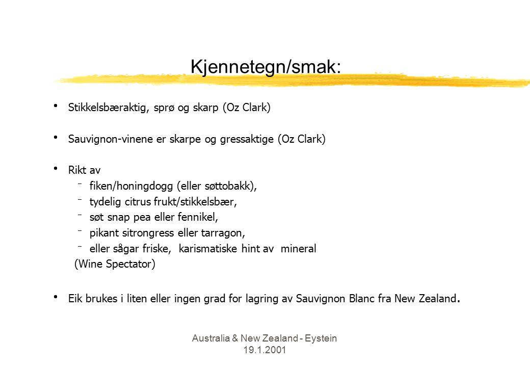 Australia & New Zealand - Eystein 19.1.2001 Kjennetegn/smak:  Stikkelsbæraktig, sprø og skarp (Oz Clark)  Sauvignon-vinene er skarpe og gressaktige (Oz Clark)  Rikt av  fiken/honingdogg (eller søttobakk),  tydelig citrus frukt/stikkelsbær,  søt snap pea eller fennikel,  pikant sitrongress eller tarragon,  eller sågar friske, karismatiske hint av mineral (Wine Spectator)  Eik brukes i liten eller ingen grad for lagring av Sauvignon Blanc fra New Zealand.