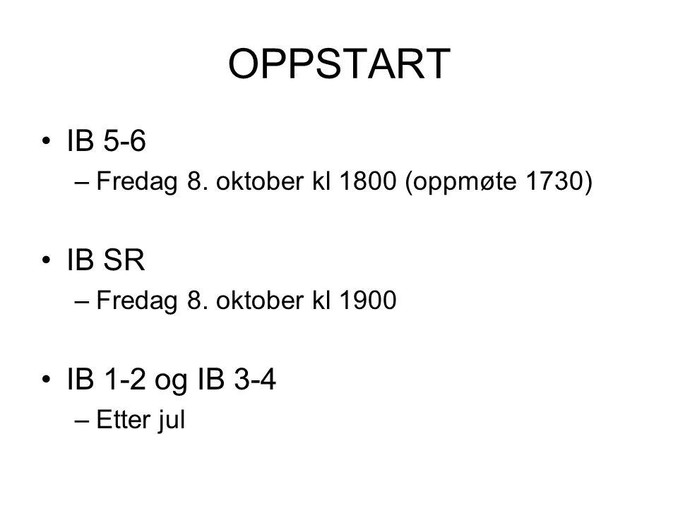 OPPSTART IB 5-6 –Fredag 8. oktober kl 1800 (oppmøte 1730) IB SR –Fredag 8. oktober kl 1900 IB 1-2 og IB 3-4 –Etter jul