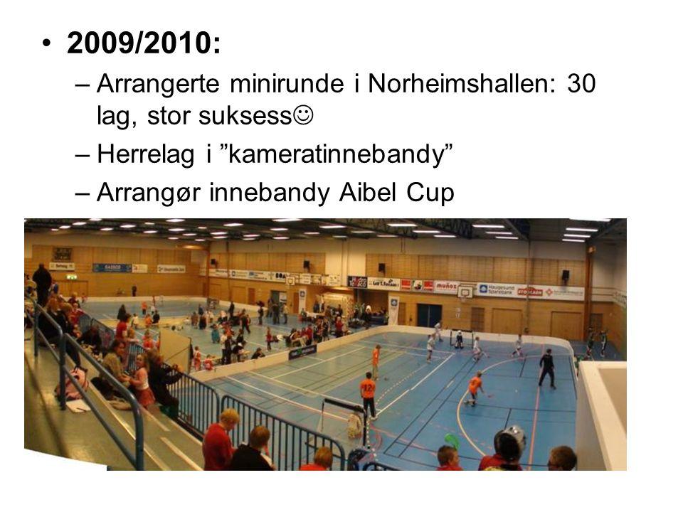 """2009/2010: –Arrangerte minirunde i Norheimshallen: 30 lag, stor suksess –Herrelag i """"kameratinnebandy"""" –Arrangør innebandy Aibel Cup"""