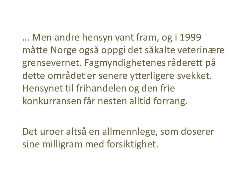 … Men andre hensyn vant fram, og i 1999 måtte Norge også oppgi det såkalte veterinære grensevernet.