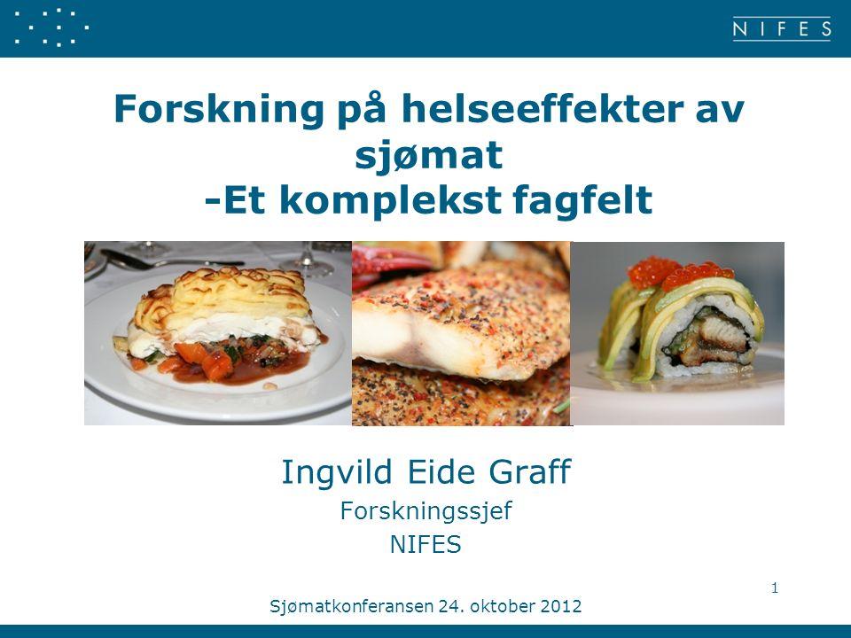 Forskning på helseeffekter av sjømat -Et komplekst fagfelt Ingvild Eide Graff Forskningssjef NIFES Sjømatkonferansen 24. oktober 2012 1