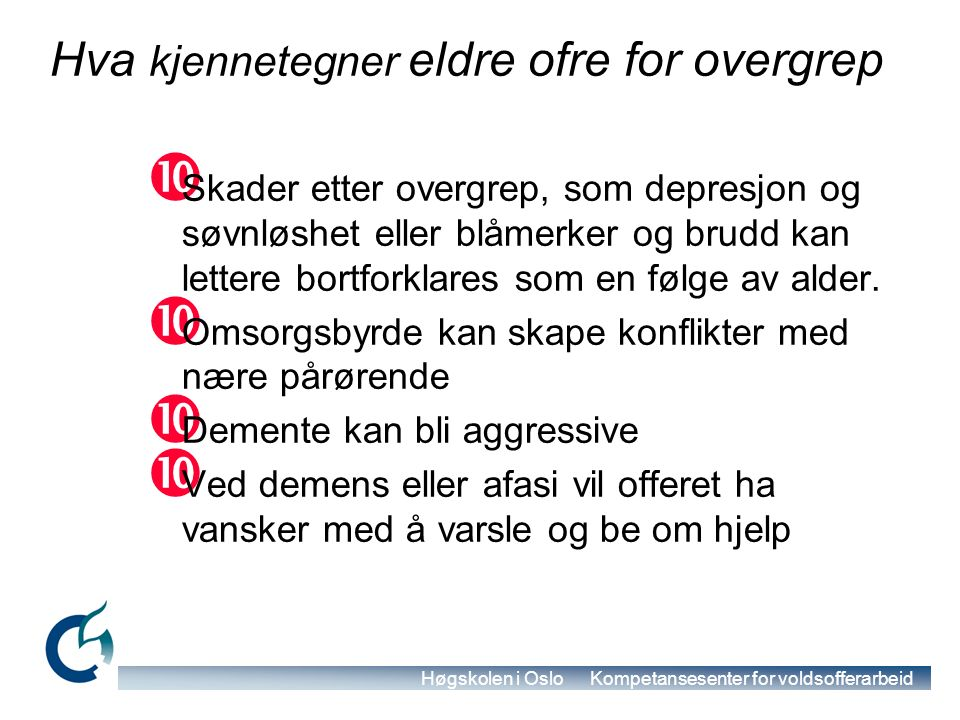 Høgskolen i Oslo Kompetansesenter for voldsofferarbeid Hva kjennetegner eldre ofre for overgrep.