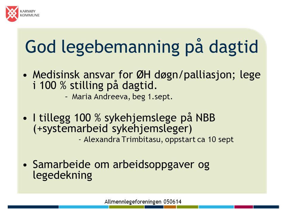 Allmennlegeforeningen 050614 God legebemanning på dagtid Medisinsk ansvar for ØH døgn/palliasjon; lege i 100 % stilling på dagtid.
