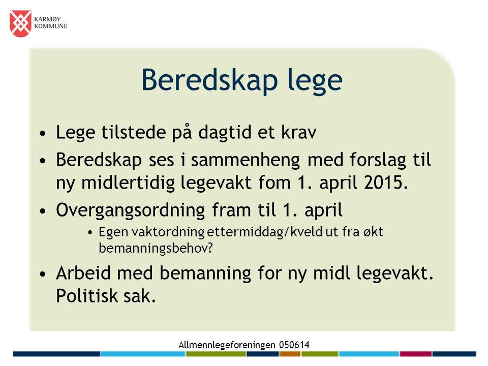 Allmennlegeforeningen 050614 Beredskap lege Lege tilstede på dagtid et krav Beredskap ses i sammenheng med forslag til ny midlertidig legevakt fom 1.
