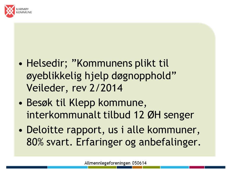 Allmennlegeforeningen 050614 Helsedir; Kommunens plikt til øyeblikkelig hjelp døgnopphold Veileder, rev 2/2014 Besøk til Klepp kommune, interkommunalt tilbud 12 ØH senger Deloitte rapport, us i alle kommuner, 80% svart.