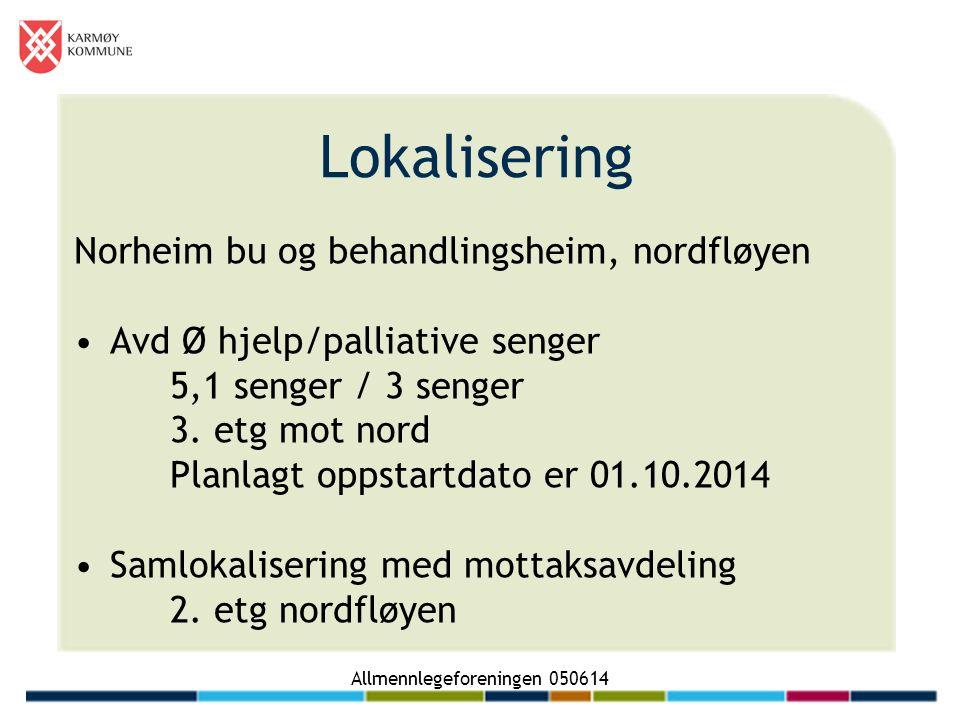 Allmennlegeforeningen 050614 Lokalisering Norheim bu og behandlingsheim, nordfløyen Avd Ø hjelp/palliative senger 5,1 senger / 3 senger 3.