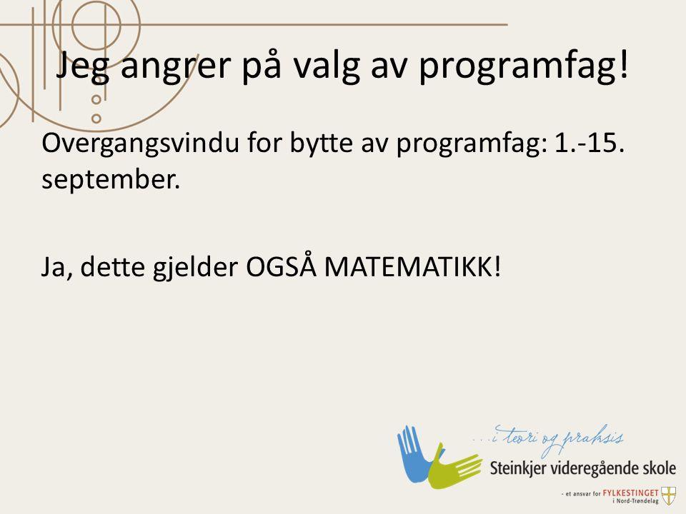 Jeg angrer på valg av programfag! Overgangsvindu for bytte av programfag: 1.-15. september. Ja, dette gjelder OGSÅ MATEMATIKK!