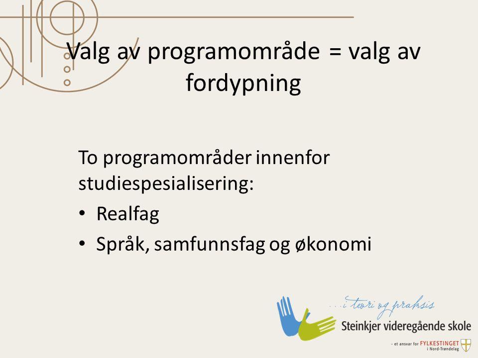 Valg av programområde = valg av fordypning To programområder innenfor studiespesialisering: Realfag Språk, samfunnsfag og økonomi