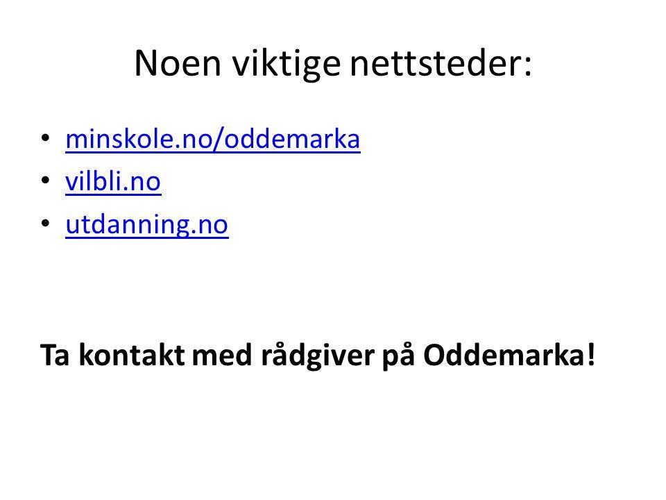 Noen viktige nettsteder: minskole.no/oddemarka vilbli.no utdanning.no Ta kontakt med rådgiver på Oddemarka!