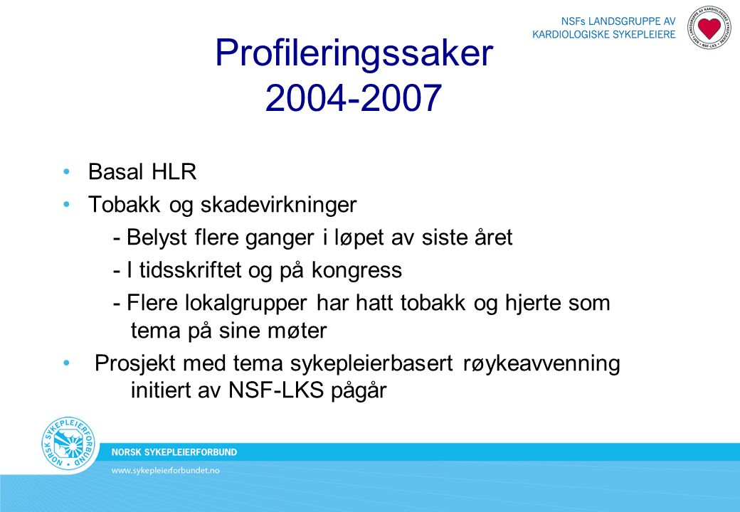 Profileringssaker 2004-2007 Basal HLR Tobakk og skadevirkninger - Belyst flere ganger i løpet av siste året - I tidsskriftet og på kongress - Flere lo