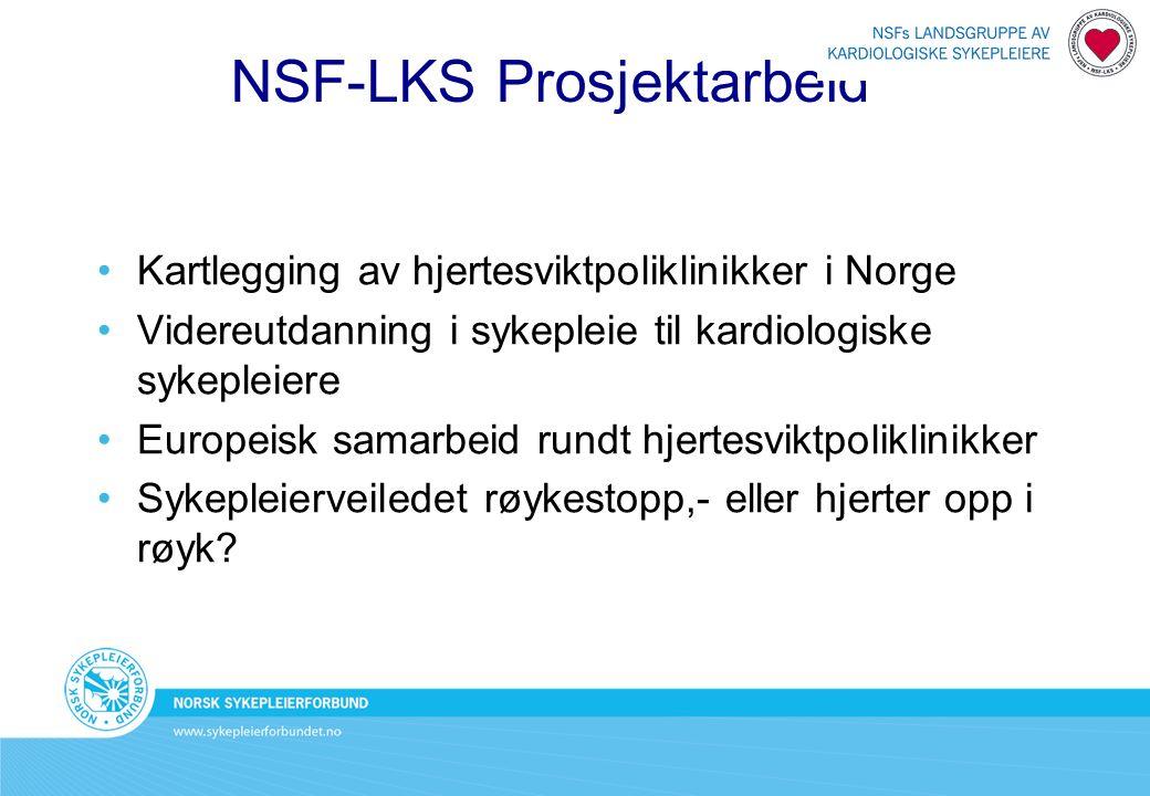 NSF-LKS Prosjektarbeid Kartlegging av hjertesviktpoliklinikker i Norge Videreutdanning i sykepleie til kardiologiske sykepleiere Europeisk samarbeid rundt hjertesviktpoliklinikker Sykepleierveiledet røykestopp,- eller hjerter opp i røyk?