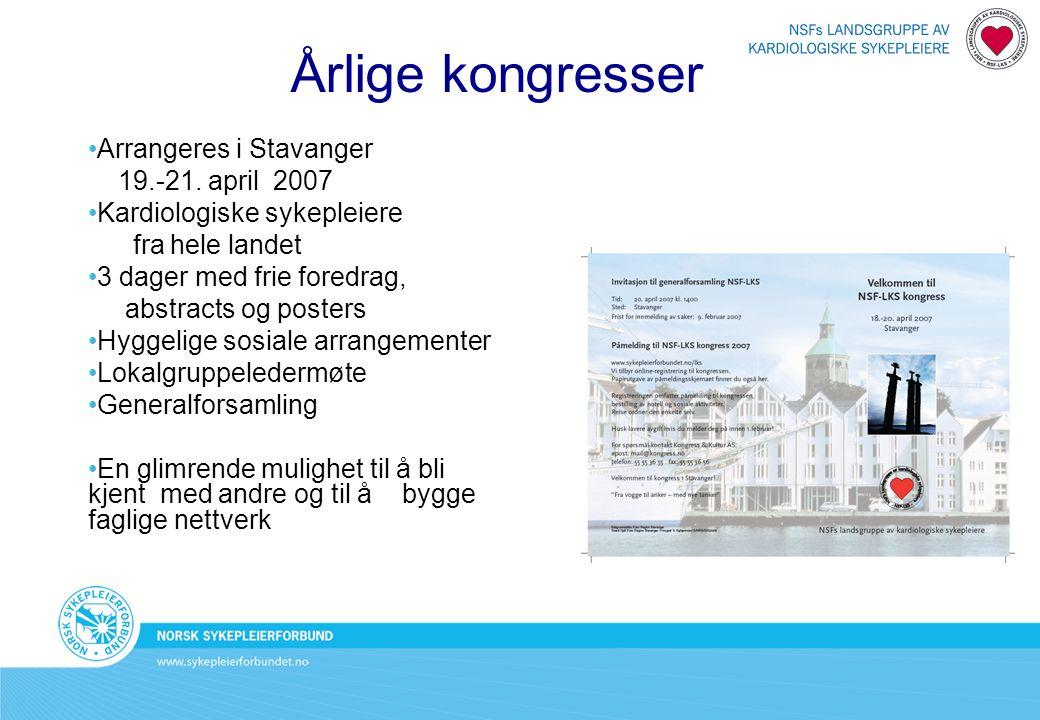 Årlige kongresser Arrangeres i Stavanger 19.-21. april 2007 Kardiologiske sykepleiere fra hele landet 3 dager med frie foredrag, abstracts og posters