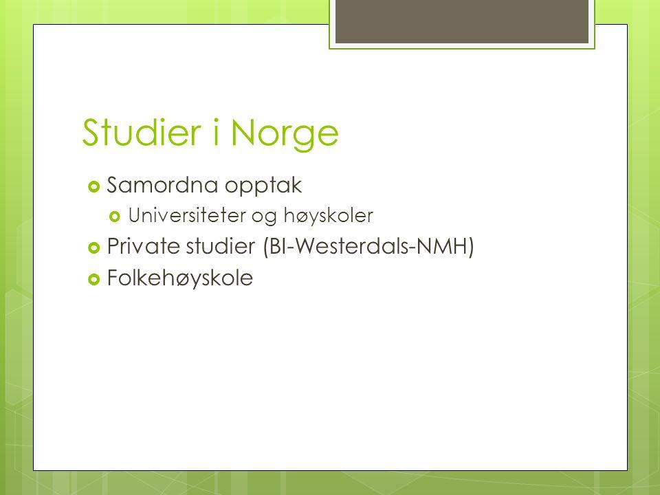 Studier i Norge  Samordna opptak  Universiteter og høyskoler  Private studier (BI-Westerdals-NMH)  Folkehøyskole
