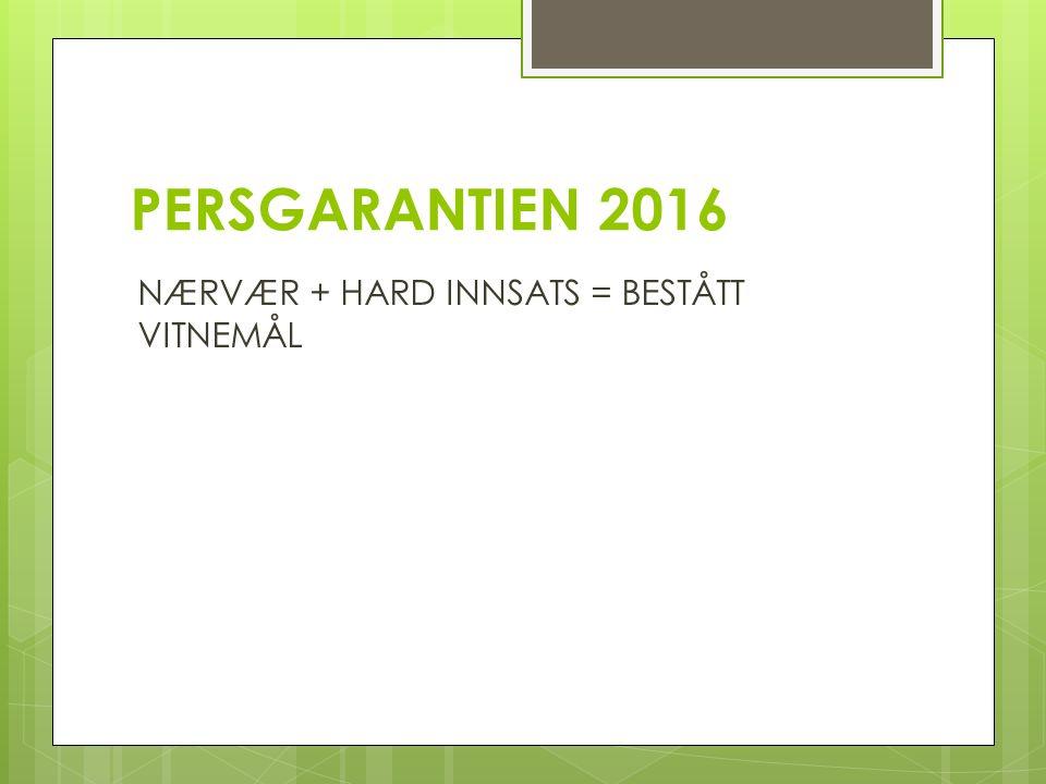PERSGARANTIEN 2016 NÆRVÆR + HARD INNSATS = BESTÅTT VITNEMÅL