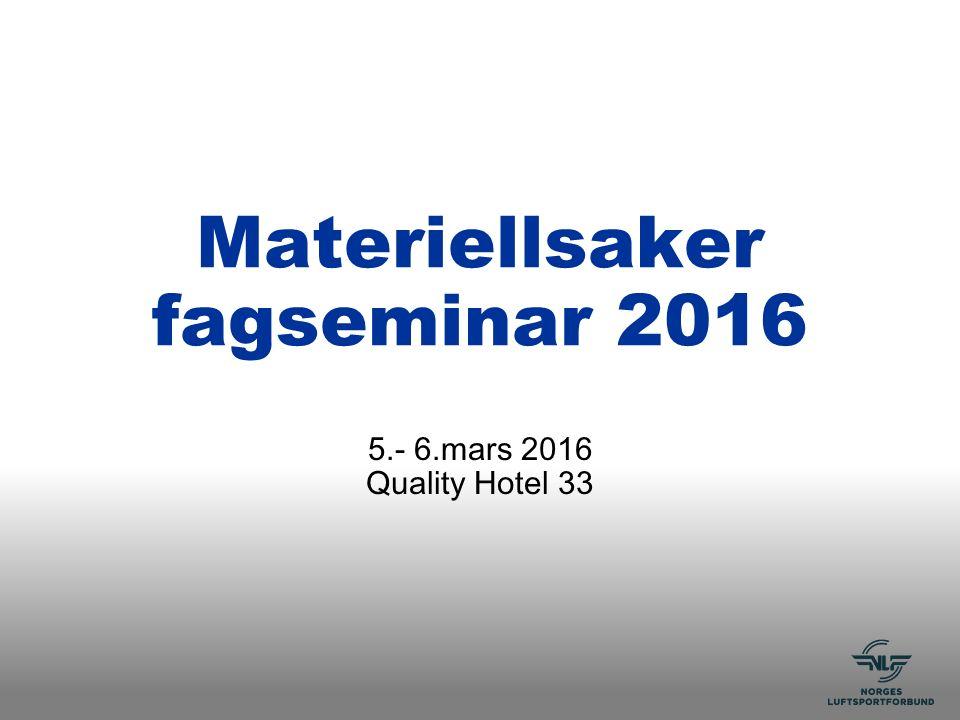 Materiellsaker fagseminar 2016 5.- 6.mars 2016 Quality Hotel 33