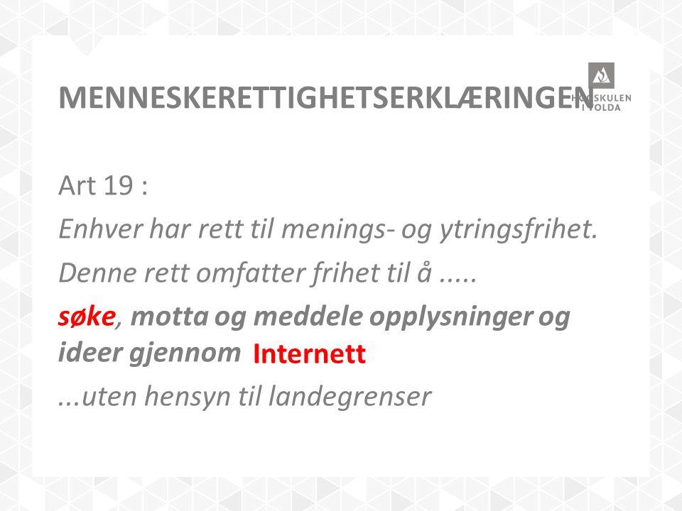 MENNESKERETTIGHETSERKLÆRINGEN Art 19 : Enhver har rett til menings- og ytringsfrihet. Denne rett omfatter frihet til å..... søke, motta og meddele opp