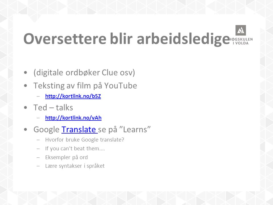 Oversettere blir arbeidsledige (digitale ordbøker Clue osv) Teksting av film på YouTube –http://kortlink.no/b5Zhttp://kortlink.no/b5Z Ted – talks –http://kortlink.no/vAhhttp://kortlink.no/vAh Google Translate se på Learns Translate –Hvorfor bruke Google translate.