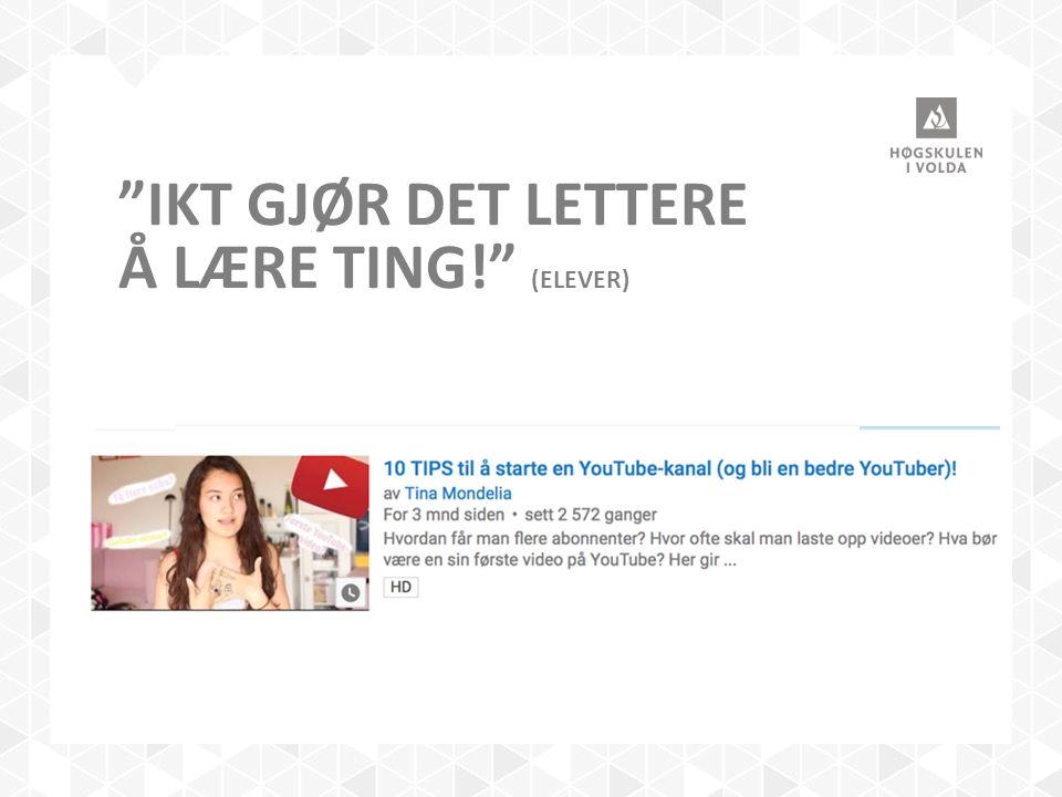 """""""IKT GJØR DET LETTERE Å LÆRE TING!"""" (ELEVER)"""