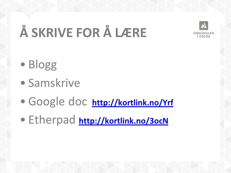 Å SKRIVE FOR Å LÆRE Blogg Samskrive Google doc http://kortlink.no/Yrfhttp://kortlink.no/Yrf Etherpad http://kortlink.no/3ocN http://kortlink.no/3ocN