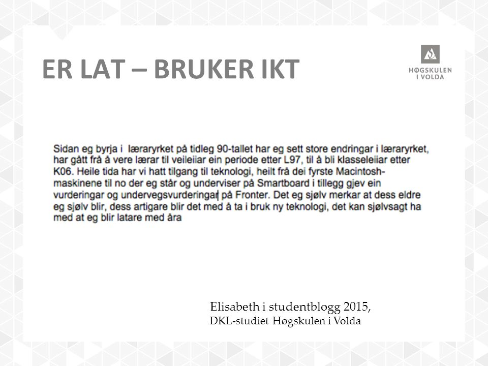 ER LAT – BRUKER IKT Elisabeth i studentblogg 2015, DKL-studiet Høgskulen i Volda
