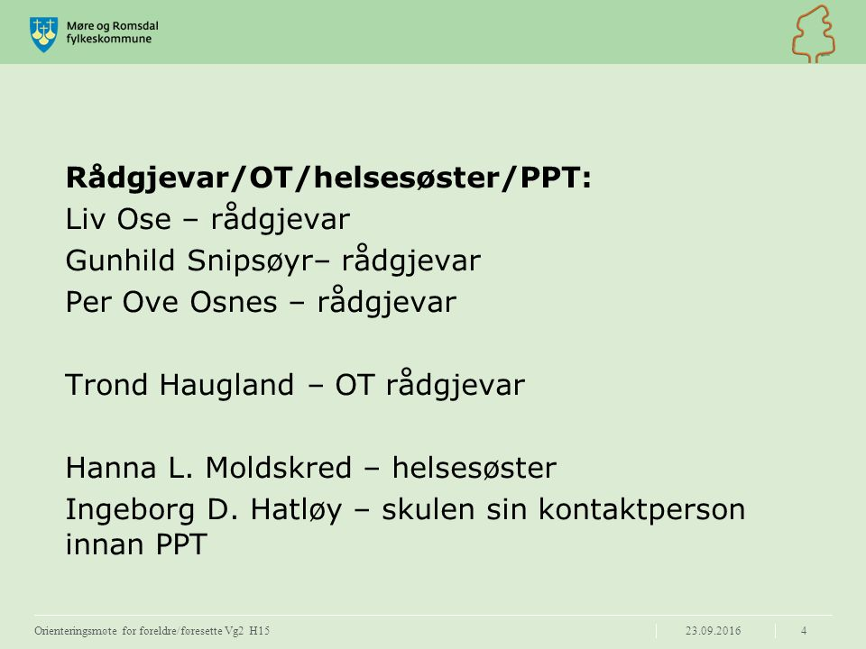 Rådgjevar/OT/helsesøster/PPT: Liv Ose – rådgjevar Gunhild Snipsøyr– rådgjevar Per Ove Osnes – rådgjevar Trond Haugland – OT rådgjevar Hanna L.