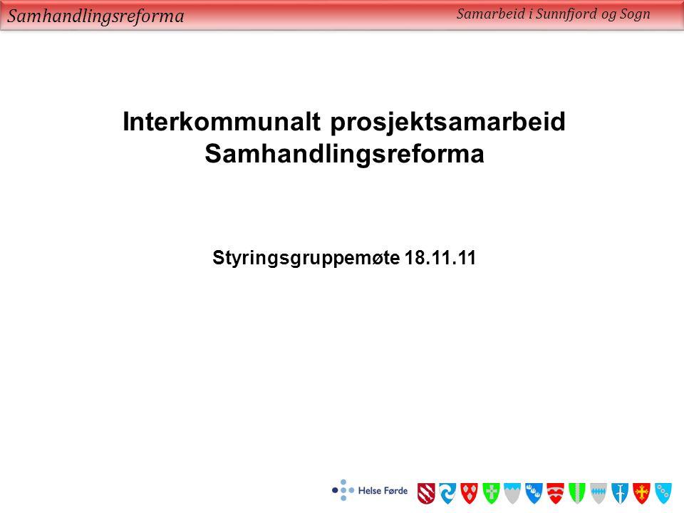 Samhandlingsreforma Samarbeid i Sunnfjord og Sogn Interkommunalt prosjektsamarbeid Samhandlingsreforma Styringsgruppemøte 18.11.11