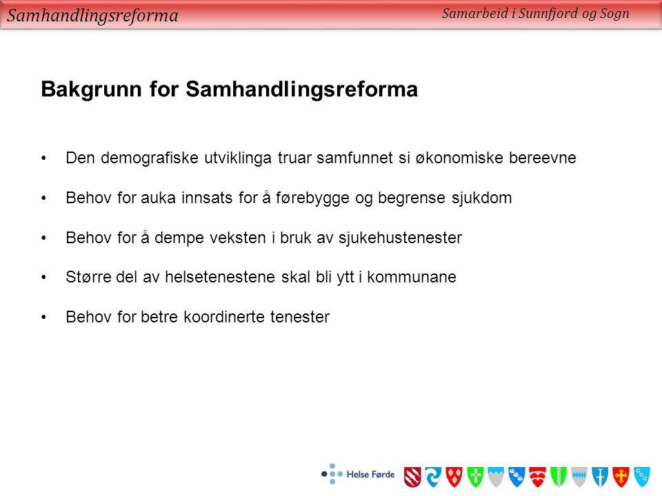 Samhandlingsreforma Samarbeid i Sunnfjord og Sogn Bakgrunn for Samhandlingsreforma Den demografiske utviklinga truar samfunnet si økonomiske bereevne