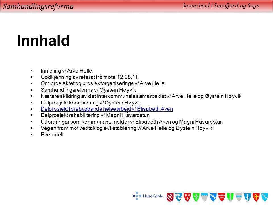 Samhandlingsreforma Samarbeid i Sunnfjord og Sogn Innhald Innleiing v/ Arve Helle Godkjenning av referat frå møte 12.08.11 Om prosjektet og prosjektor