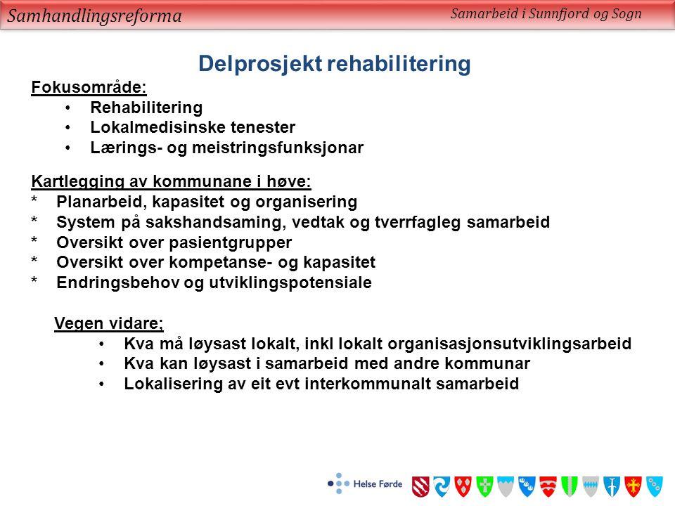 Samhandlingsreforma Samarbeid i Sunnfjord og Sogn Delprosjekt rehabilitering Fokusområde: Rehabilitering Lokalmedisinske tenester Lærings- og meistrin