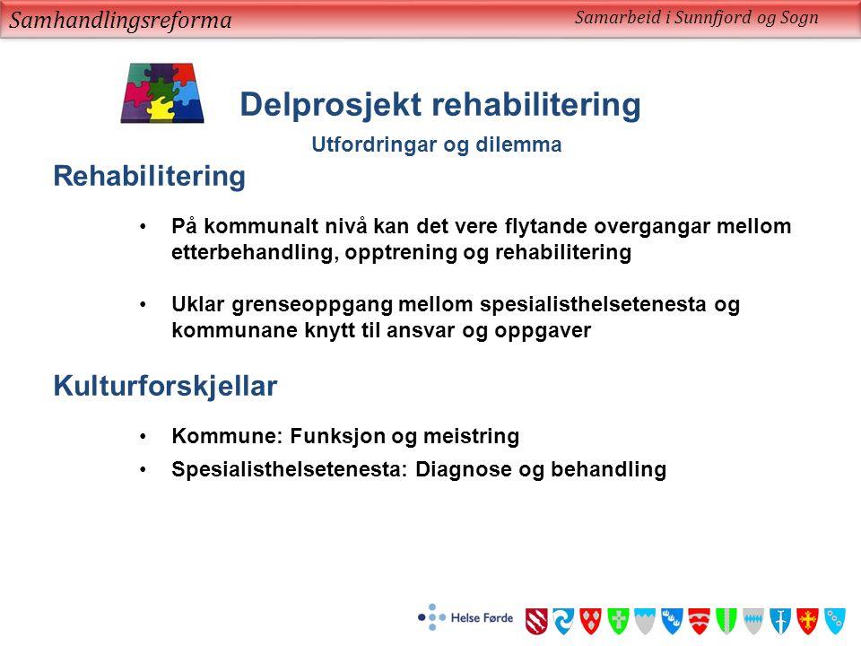 Samhandlingsreforma Samarbeid i Sunnfjord og Sogn Delprosjekt rehabilitering Utfordringar og dilemma Rehabilitering På kommunalt nivå kan det vere fly