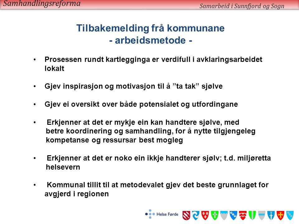 Samhandlingsreforma Samarbeid i Sunnfjord og Sogn Tilbakemelding frå kommunane - arbeidsmetode - Prosessen rundt kartlegginga er verdifull i avklaring