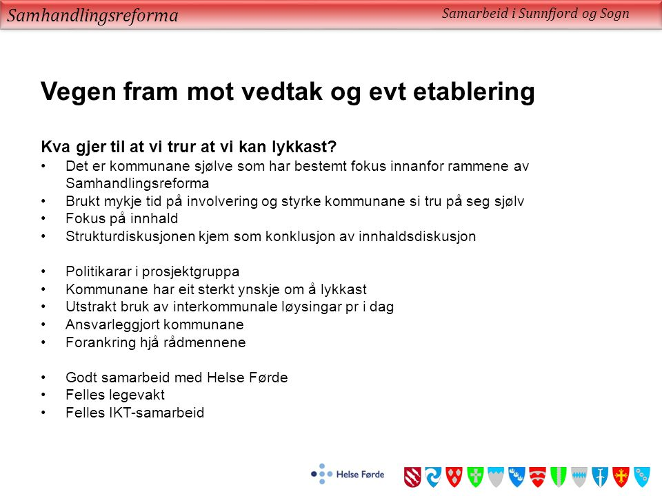 Samhandlingsreforma Samarbeid i Sunnfjord og Sogn Vegen fram mot vedtak og evt etablering Kva gjer til at vi trur at vi kan lykkast? Det er kommunane
