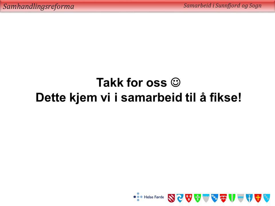 Samhandlingsreforma Samarbeid i Sunnfjord og Sogn Takk for oss Dette kjem vi i samarbeid til å fikse!