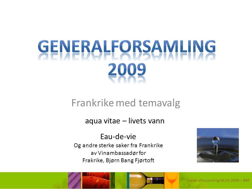 Frankrike med temavalg Generalforsamling 06.03.2009 – BBF aqua vitae – livets vann Eau-de-vie Og andre sterke saker fra Frankrike av Vinambassadør for