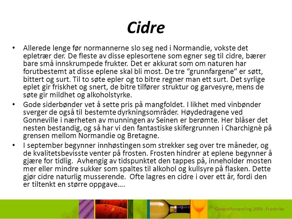 Cidre Allerede lenge før normannerne slo seg ned i Normandie, vokste det epletrær der. De fleste av disse eplesortene som egner seg til cidre, bærer b