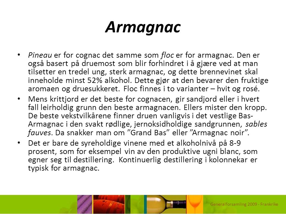 Armagnac Pineau er for cognac det samme som floc er for armagnac.