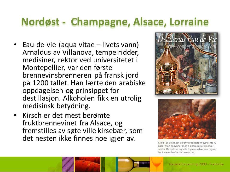 Nordøst - Champagne, Alsace, Lorraine Eau-de-vie (aqua vitae – livets vann) Arnaldus av Villanova, tempelridder, medisiner, rektor ved universitetet i
