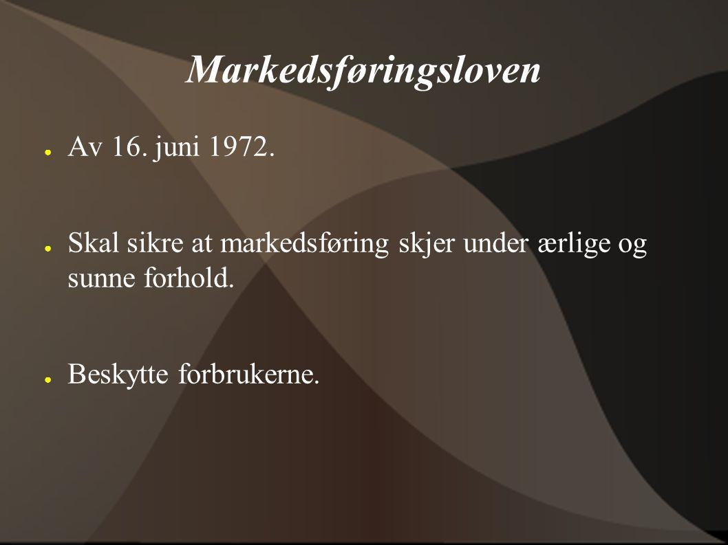 Markedsføringsloven ● Av 16. juni 1972. ● Skal sikre at markedsføring skjer under ærlige og sunne forhold. ● Beskytte forbrukerne.