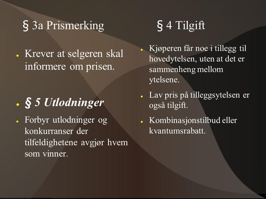 § 3a Prismerking § 4 Tilgift ● Krever at selgeren skal informere om prisen. ● § 5 Utlodninger ● Forbyr utlodninger og konkurranser der tilfeldighetene