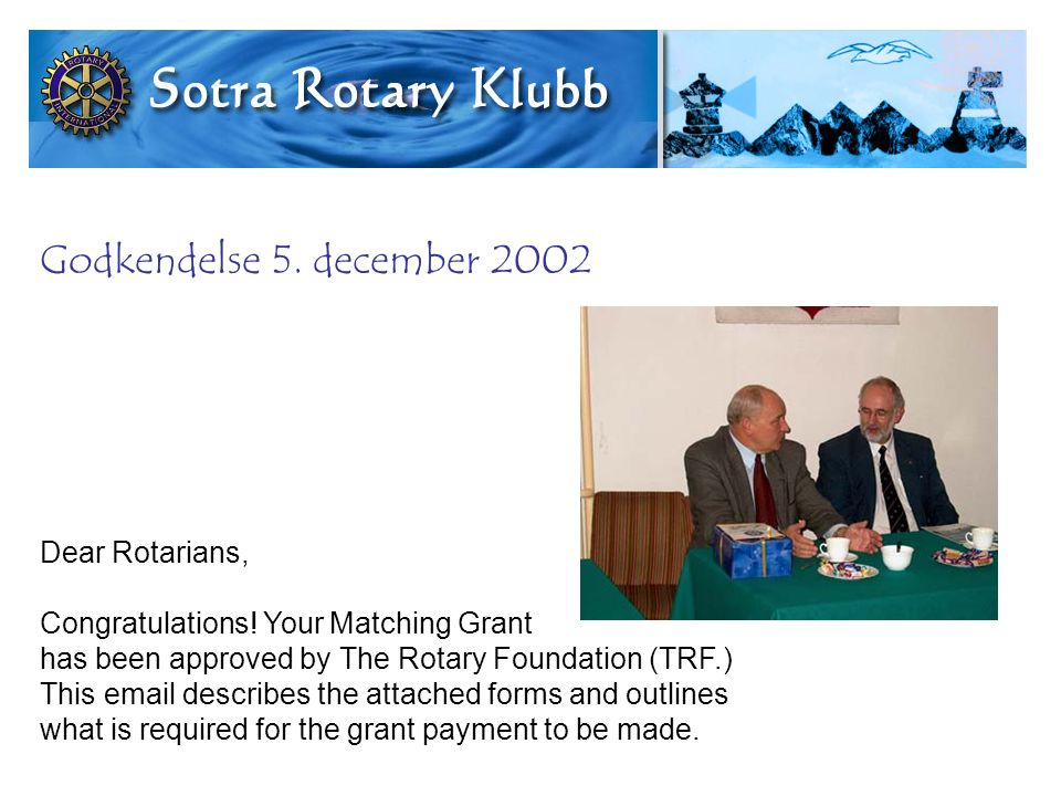 Godkendelse 5. december 2002 Dear Rotarians, Congratulations.