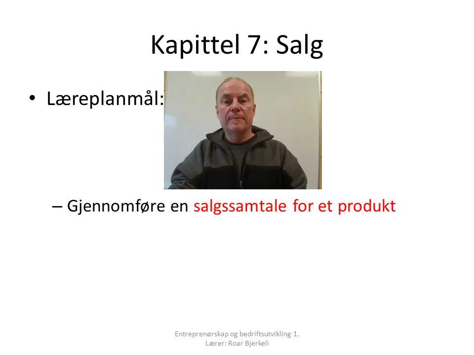 Kapittel 7: Salg Læreplanmål: – Gjennomføre en salgssamtale for et produkt Entreprenørskap og bedriftsutvikling 1.