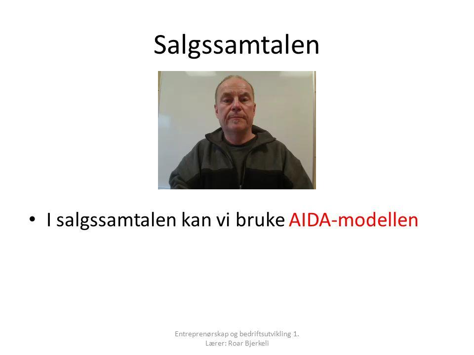Salgssamtalen I salgssamtalen kan vi bruke AIDA-modellen Entreprenørskap og bedriftsutvikling 1.