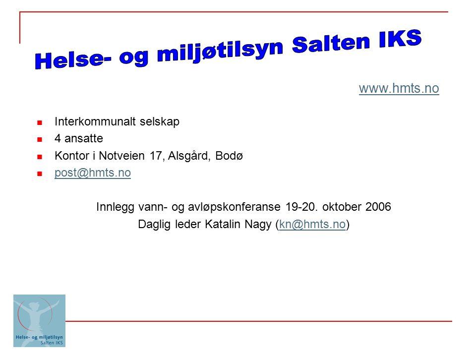 2004: Næringsmiddeltilsynet omorganisert  Mattilsynet  Labora AS  Helse- og miljøtilsyn Salten IKS Helse- og miljøtilsyn Salten IKS - formaliteter  Lov om interkommunale selskaper  Selskapsavtale: Vedtatt i alle kommunene  Medlem av KS bedrift (arbeidsgiverorganisasjon)  Hovedtariffavtalen  Hovedavtalen, del C; andre selvstendige rettssubjekter  Personalhåndbok Visjon:
