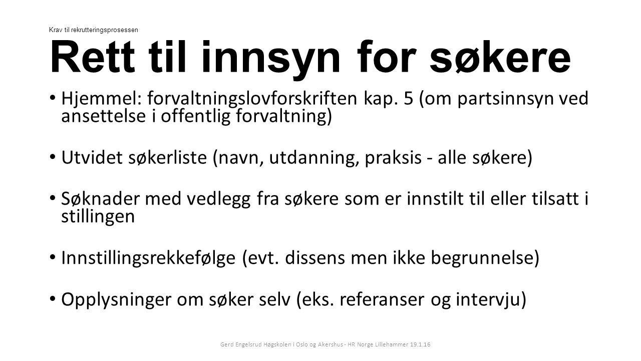 Krav til rekrutteringsprosessen Rett til innsyn for søkere Hjemmel: forvaltningslovforskriften kap.